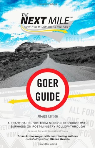 The Next Mile - Goer Guide All-Age Edition: A Practical Short-Term Mission Resource with Emphasis on Post-Ministry Follow-Through (Next Mile Set) by Brian J. Heerwagen (1-Jan-2006) Paperback PDF