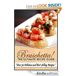 Bruschetta! The Ultimate Recipe Guide - Over 30 Delicious & Best Selling