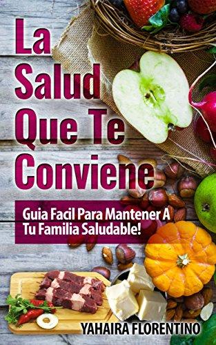 La Salud Que Te Conviene!: Guía Fácil Para Mantener A Tu Familia Sana!