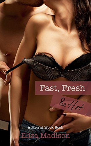 Fast, Fresh, & Hot: A Men at Work Romance (Hot Dirty Sex compare prices)