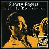 echange, troc Shorty Rogers - Isn't It Romantic?