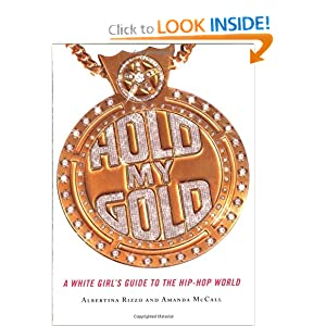 Hold My Gold: A White Girl's Guide to the Hip-Hop World Amanda McCall and Albertina Rizzo
