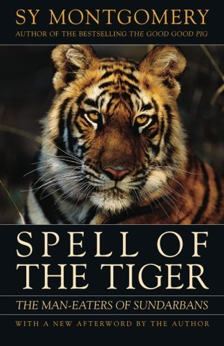 Spell of the Tiger: The Man-Eaters of Sundarbans by Montgomery, Sy (2009) Paperback