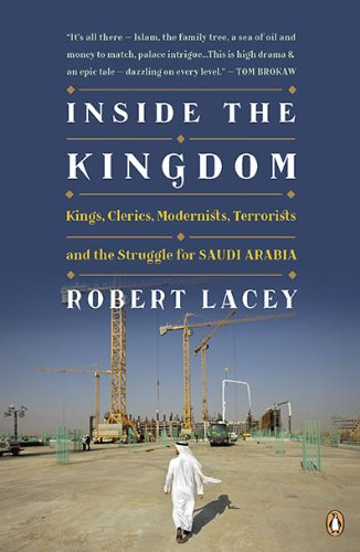 Inside the Kingdom: Kings, Clerics, Modernists, Terrorists, and the Struggle for Saudi Arabia: Robert Lacey: Amazon.com: Books