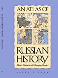 An Atlas of Russian History: Eleven Centuries of Changing Borders, Revised Edition