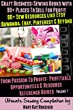 Craft Business: Sewing Books with 99+ Places To Sell For Profit + 60+ Sew Resources like Etsy, Dawanda, eBay, Pinterest & Beyond (From Passion To Profit: ... & Resource Reference Guides - Volume 1)