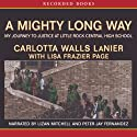 A Mighty Long Way: My Journey to Justice at Little Rock Central High School (       UNABRIDGED) by Carlotta Walls Lanier Narrated by Peter Fernandez, Lizan Mitchell