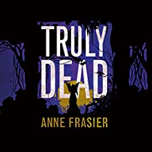 Truly Dead Audiobook by Anne Frasier Narrated by Natalie Ross