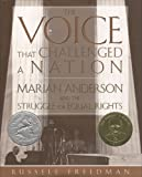 The Voice That Challenged a Nation: Marian Anderson and the Struggle for Equal Rights (0547480342) by Freedman, Russell