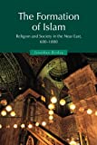 The Formation of Islam: Religion and Society in the Near East, 600-1800 (Themes in Islamic History)