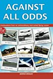 img - for Against All Odds: Confessions from an extraordinary and varied flying career book / textbook / text book