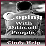 Coping with Difficult People: How to Deal with Difficult People, Book 1 | Cindy Help