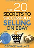 George Wallace The 20 Secrets to Successfully selling on eBay