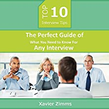 Top 10 Interview Tips: The Perfect Guide of What You Need to Know for Any Interview (       UNABRIDGED) by Xavier Zimms Narrated by Annette Martin