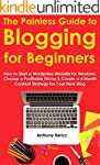 The Painless Guide to Blogging for Be...