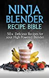 Ninja Blender Recipe Bible: 50+ Delicious Recipes for your High Powered Blender