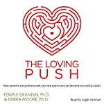 The Loving Push: How Parents and Professionals Can Help Spectrum Kids Become Successful Adults | Debra Moore Ph.D.,Temple Grandin Ph.D.