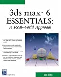3Ds Max 6 Essentials: A Real World Approach