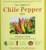 The Complete Chile Pepper Book: A Gardener s Guide to Choosing, Growing, Preserving, and Cooking