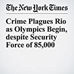 Crime Plagues Rio as Olympics Begin, despite Security Force of 85,000 | Anna Jean Kaiser,Andrew Jacobs