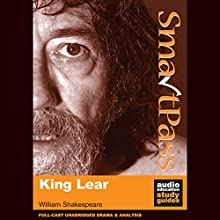 King Lear: SmartPass Audio Education Study Guide (Unabridged, Dramatised) Audiobook by William Shakespeare, Mike Reeves Narrated by Joan Walker, Terrence Hardiman, Lucy Robinson