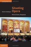 Situating Opera: Period, Genre, Reception (Cambridge Studies in Opera) (0521199891) by Lindenberger, Herbert