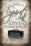 The Spirit of Divine Interception: Rediscovering the Greatest Spiritual Technology on Earth (The Order of Melchizedek Chronicles) (Volume 5)