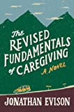 The Revised Fundamentals of Caregiving: A Novel by Jonathan Evison
