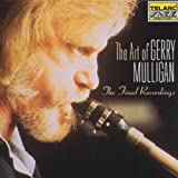 echange, troc Gerry Mulligan - The Art Of Gerry Mulligan : The Final Recordings