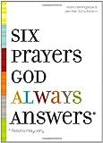 Six Prayers God Always Answers
