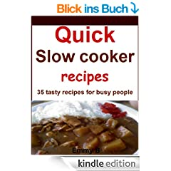 Quick slow cooker recipes: 35 tasty recipes for busy people (English Edition)