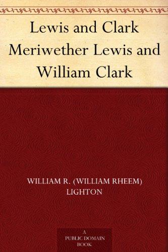 William R. (William Rheem) Lighton - Lewis and Clark Meriwether Lewis and William Clark (English Edition)