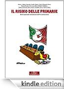 Il risiko delle primarie: Breve guida alle consultazioni del Pd-centrosinistra [Edizione Kindle]