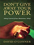 img - for Don't Give Away Your Power: Taking Control of Your Momentum, Today! (O'talks - Personal Productivity) book / textbook / text book