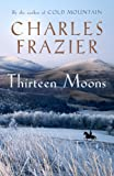 Charles Frazier Thirteen Moons
