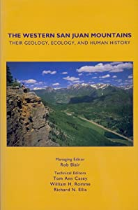 The Western San Juan Mountains: Their Geology, Ecology, and Human History by Rob Blair