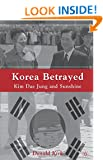 Korea Betrayed: Kim Dae Jung and Sunshine