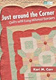img - for Just around the Corner: Quilts with Easy Mitered Borders by Kari M. Carr (2011-07-12) book / textbook / text book