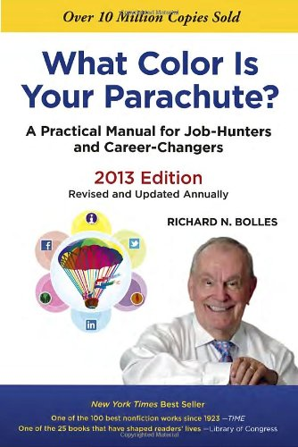 What Color Is Your Parachute? 2013: A Practical Manual for...