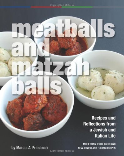 Meatballs and Matzah Balls: Recipes and Reflections from a Jewish and Italian Life by Marcia A. Friedman