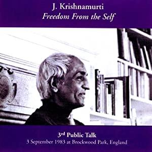 J Krishnamurti Freedom From The Self | [Jiddu Krishnamurti]