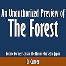 An Unauthorized Preview of The Forest: Natalie Dormer Stars in the Horror Film Set in Japan (       UNABRIDGED) by D. Carter Narrated by Scott Clem
