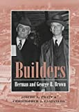 Builders: Herman and George R. Brown (Kenneth E. Montague Series in Oil and Business History) (0890968403) by Joseph A. Pratt