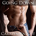Going Down: An Erotic Fantasy | Caralyn Knight
