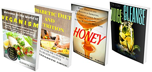 4 in 1 Box Set Healthy Diet and Weight Loss: Veganism and Vegan Lifestyle, Diabetic Diet & Nutrition, Honey Miracles & Benefits, The 3 day Juice Cleanse by Elizabeth Aron
