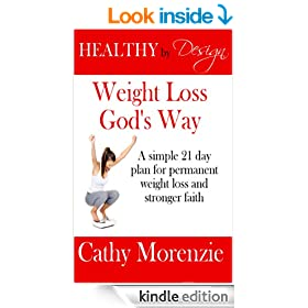 Healthy by Design: Weight Loss, God's Way: A simple 21 day plan for permanent weight loss and stronger Christian faith
