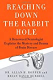 img - for Reaching Down the Rabbit Hole: A Renowned Neurologist Explains the Mystery and Drama of Brain Disease book / textbook / text book