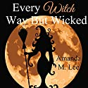 Every Witch Way but Wicked: A Wicked Witches of the Midwest Mystery, Book 2 Audiobook by Amanda M. Lee Narrated by  Aris