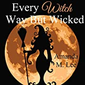 Every Witch Way but Wicked: A Wicked Witches of the Midwest Mystery, Book 2 | Amanda M. Lee