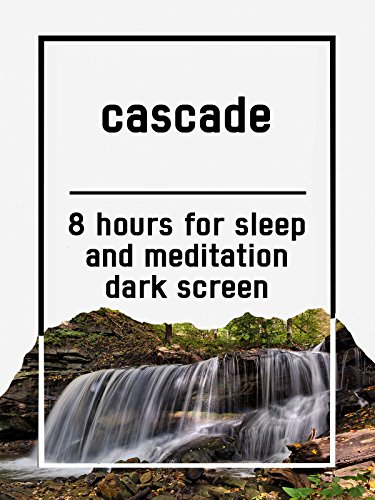 Cascade, 8 hours for Sleep and Meditation, dark screen